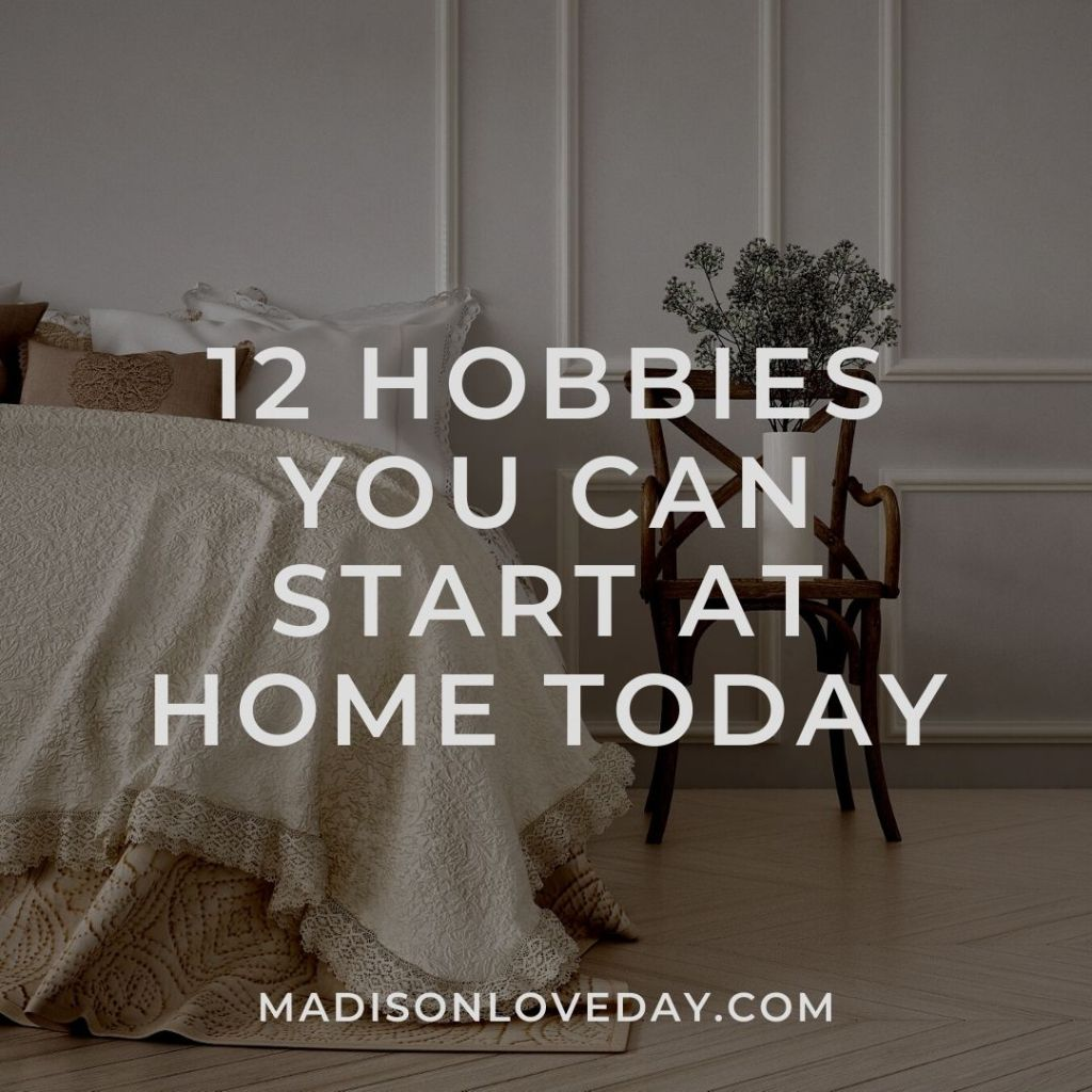 12 Hobbies You Can Start at Home Today madisonloveday.com